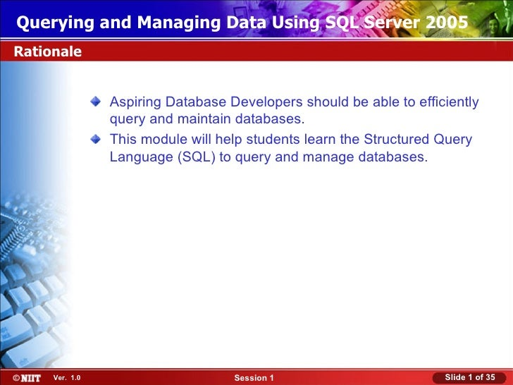 Querying and Managing Data Using SQL Server 2005Rationale                Aspiring Database Developers should be able to ef...