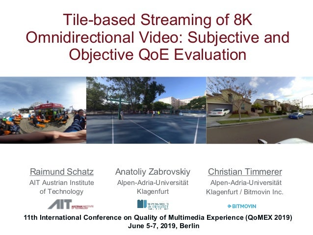 Tile-based Streaming of 8K Omnidirectional Video: Subjective and Objective QoE Evaluation Raimund Schatz AIT Austrian Inst...