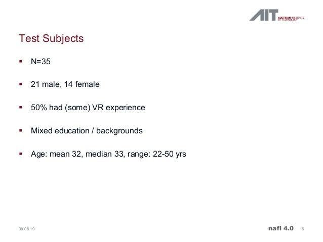 Test Subjects § N=35 § 21 male, 14 female § 50% had (some) VR experience § Mixed education / backgrounds § Age: mean 32, m...