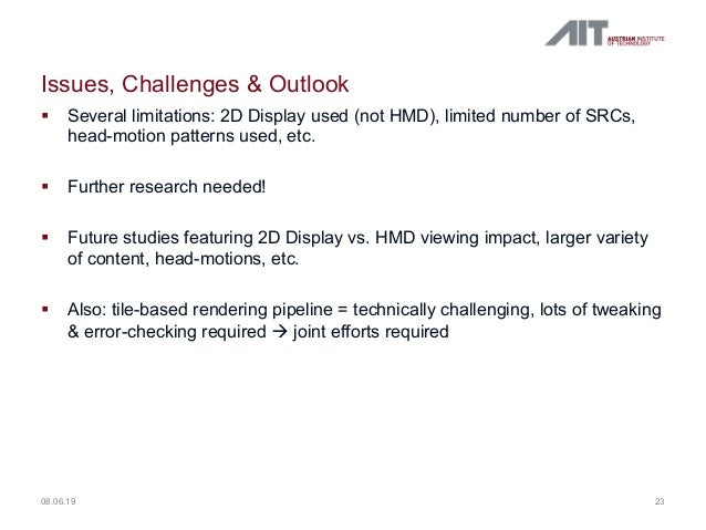 Issues, Challenges & Outlook § Several limitations: 2D Display used (not HMD), limited number of SRCs, head-motion pattern...