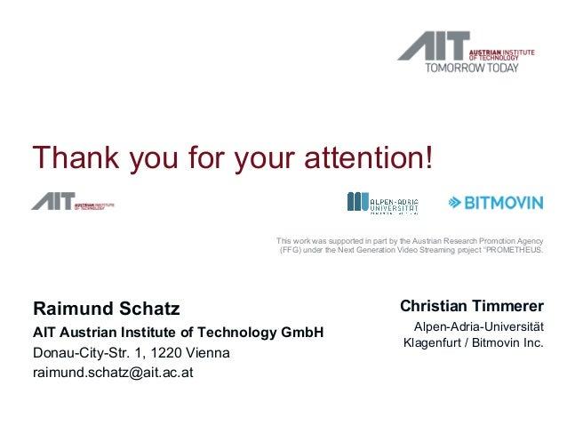 Thank you for your attention! Raimund Schatz AIT Austrian Institute of Technology GmbH Donau-City-Str. 1, 1220 Vienna raim...