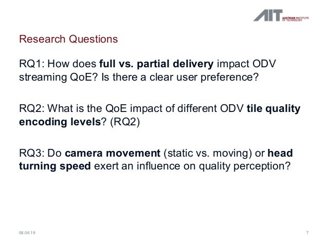 Research Questions RQ1: How does full vs. partial delivery impact ODV streaming QoE? Is there a clear user preference? RQ2...