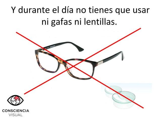 Y durante el día no tienes que usar ni gafas ni lentillas.