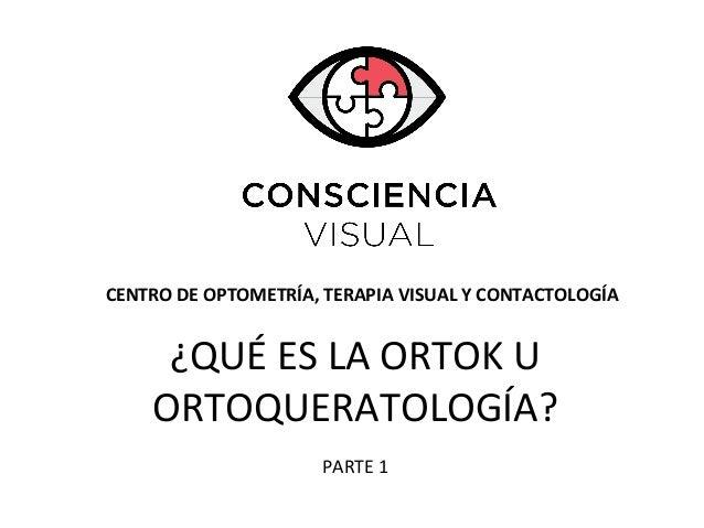 CENTRO DE OPTOMETRÍA, TERAPIA VISUAL Y CONTACTOLOGÍA ¿QUÉ ES LA ORTOK U ORTOQUERATOLOGÍA? PARTE 1