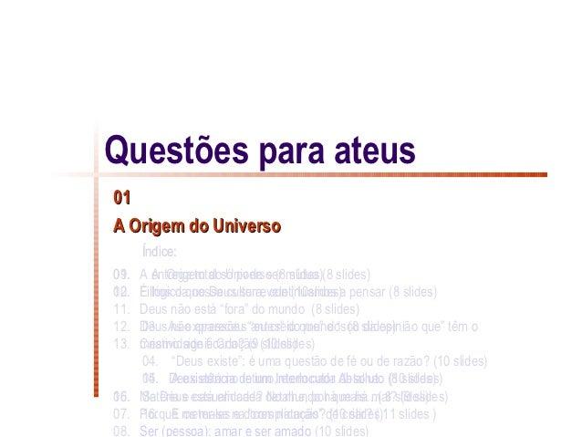 Questões para ateus01A Origem do Universo      Índice:01.09. A entrega total só pode ser mútua (8 slides)       A Origem d...