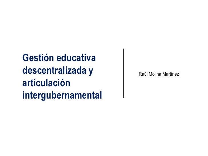Gestión educativadescentralizada y    Raúl Molina Martínezarticulaciónintergubernamental