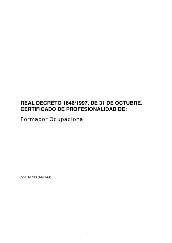 REAL DECRETO 1646/1997, DE 31 DE OCTUBRE. CERTIFICADO DE PROFESIONALIDAD DE: Formador Ocupacional     BOE: Nº 273 (14-11-9...
