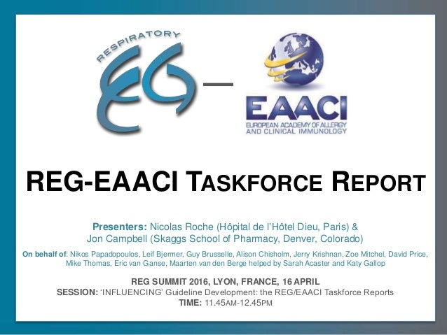 REG-EAACI TASKFORCE REPORT REG SUMMIT 2016, LYON, FRANCE, 16 APRIL SESSION: 'INFLUENCING' Guideline Development: the REG/E...
