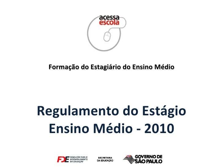 Regulamento do Estágio Ensino Médio - 2010 Formação do Estagiário do Ensino Médio