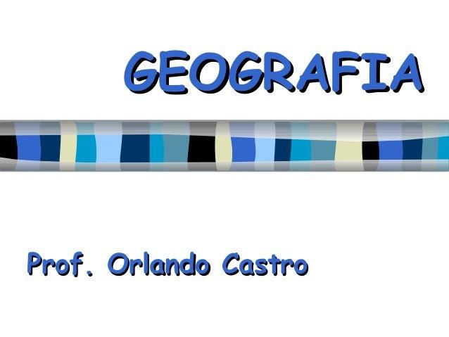 GEOGRAFIAProf. Orlando Castro