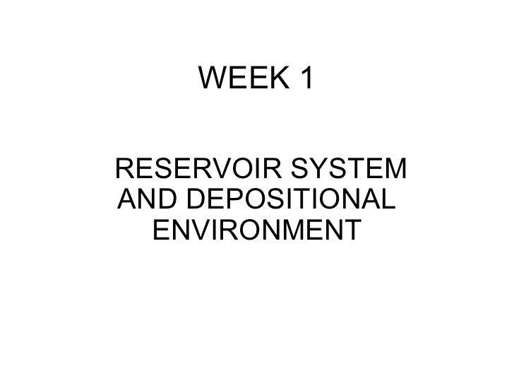 WEEK 1RESERVOIR SYSTEMAND DEPOSITIONAL  ENVIRONMENT