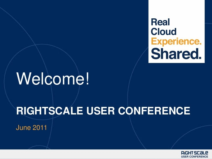 Welcome!<br />RIGHTSCALE USER CONFERENCE<br />June 2011<br />