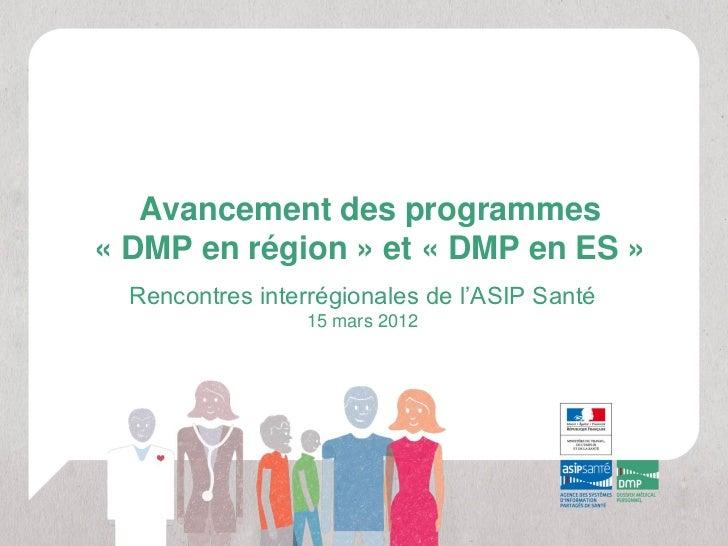 Avancement des programmes« DMP en région » et « DMP en ES »  Rencontres interrégionales de l'ASIP Santé                  1...
