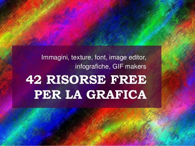 42 RISORSE FREE PER LA GRAFICA Immagini, texture, font, image editor, infografiche, GIF makers