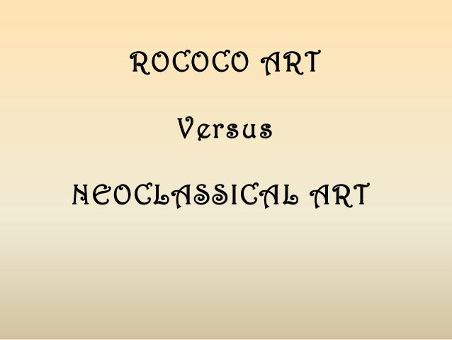 rococo vs neoclassicism Neoclassicism is a revival of the many styles and spirit of classic antiquity inspired directly from the classical period, which coincided and reflected the developments in philosophy and other areas of the age of enlightenment, and was initially a reaction against the excesses of the preceding rococo style.