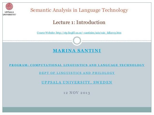 Semantic Analysis in Language Technology Lecture 1: Introduction Course Website: http://stp.lingfil.uu.se/~santinim/sais/s...