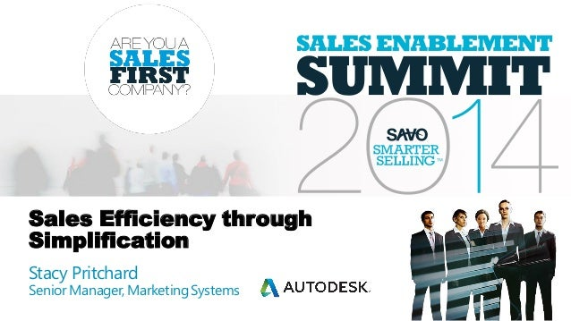Sales Efficiency through Simplification Stacy Pritchard Senior Manager, MarketingSystems