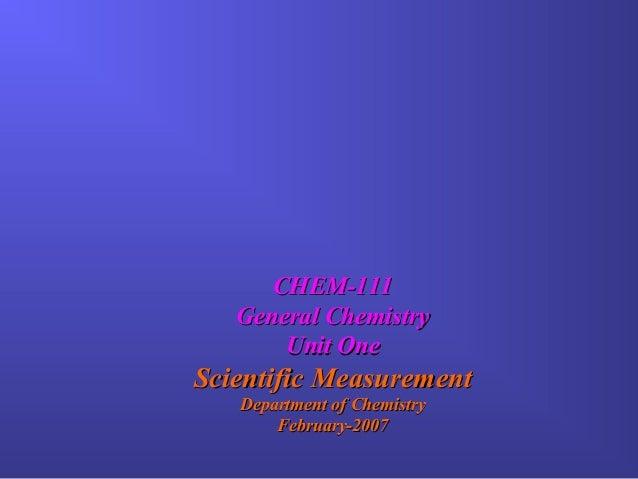 CHEM-111CHEM-111 General ChemistryGeneral Chemistry Unit OneUnit One Scientific MeasurementScientific Measurement Departme...