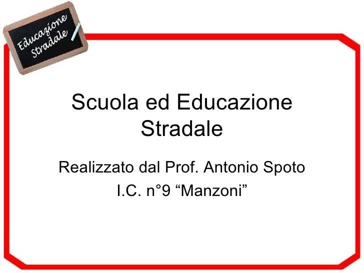 """Scuola ed Educazione Stradale Realizzato dal Prof. Antonio Spoto I.C. n°9 """"Manzoni"""""""