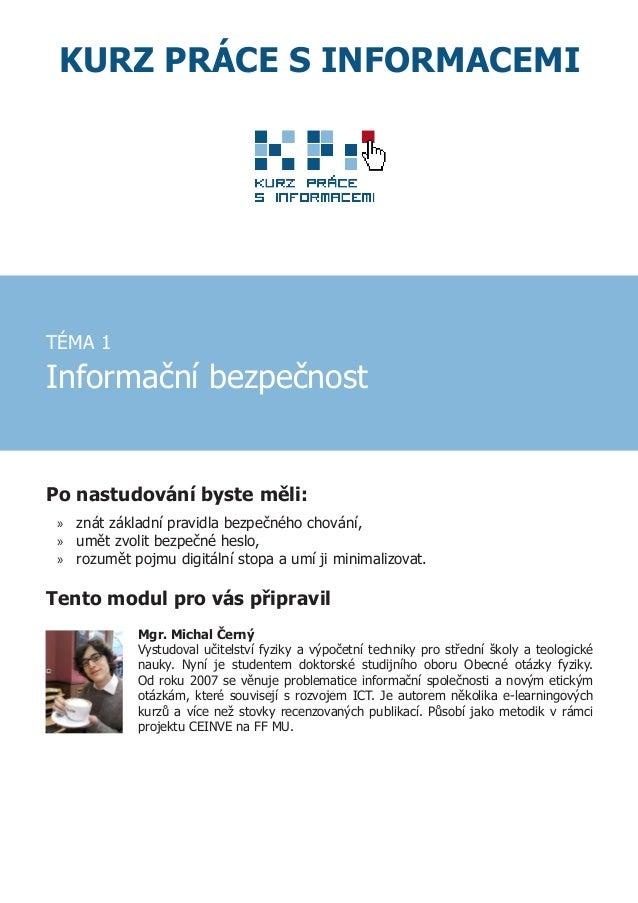 KURZ PRÁCE S INFORMACEMI TÉMA 1 Informační bezpečnost Po nastudování byste měli: »» znát základní pravidla bezpečného chov...