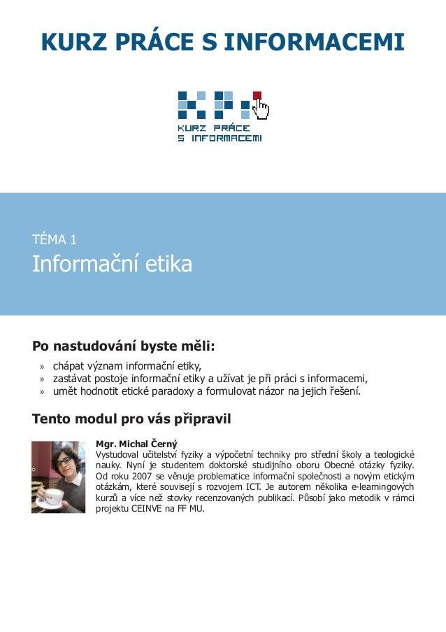 KURZ PRÁCE S INFORMACEMI TÉMA 1 Informační etika Po nastudování byste měli: »» chápat význam informační etiky, »» zastávat...