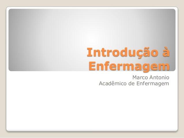Introdução à Enfermagem Marco Antonio Acadêmico de Enfermagem