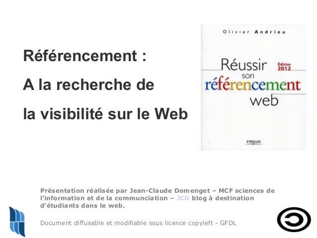 Référencement : A la recherche de la visibilité sur le Web  Présentation réalisée par Jean-Claude Domenget – MCF sciences ...