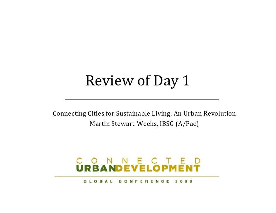 ReviewofDay1 ConnectingCitiesforSustainableLiving:AnUrbanRevolution             MartinStewart‐Weeks,IBSG(A/Pa...