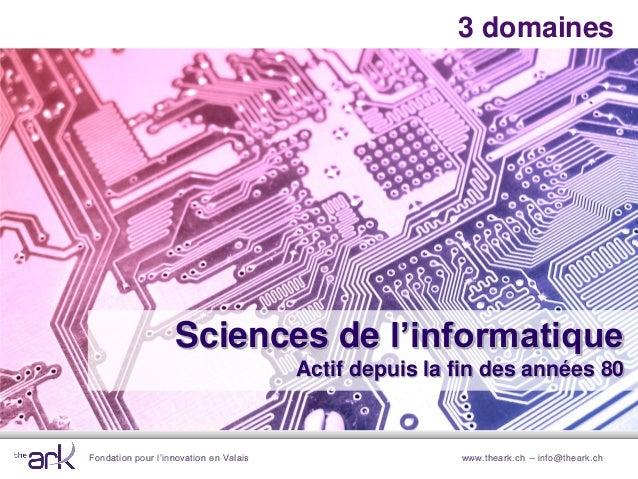 Fondation pour l'innovation en Valais www.theark.ch – info@theark.ch3 domainesSciences de l'informatiqueActif depuis la fi...