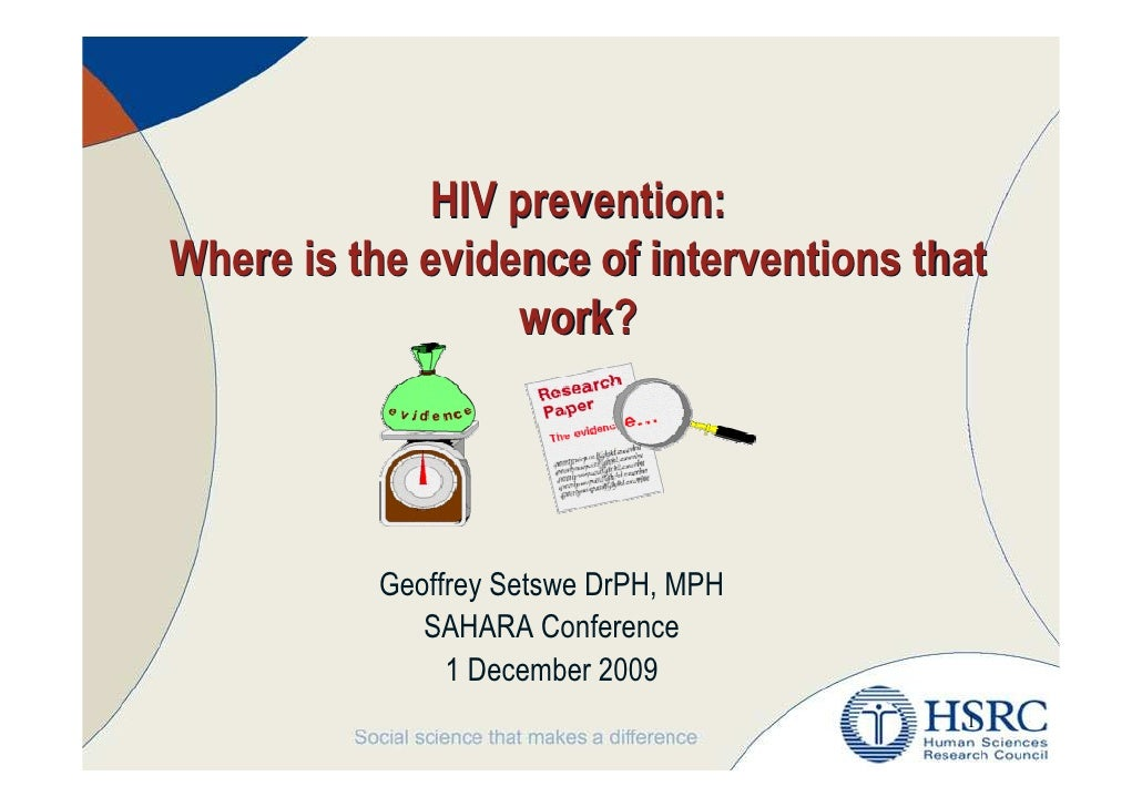 HIV prevention: Where is the evidence of interventions that                   work?               Geoffrey Setswe DrPH, MP...