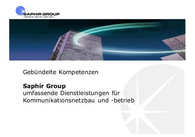 Gebündelte Kompetenzen Saphir Group umfassende Dienstleistungen für Kommunikationsnetzbau und -betrieb