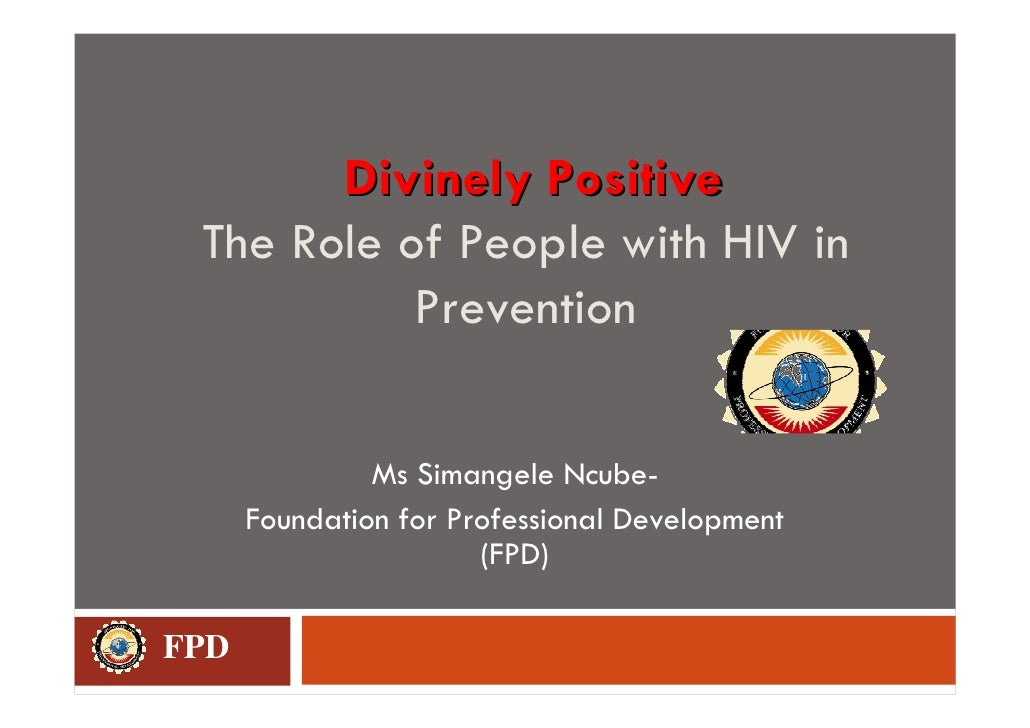 Divinely Positive  The Role of People with HIV in            Prevention                 Ms Simangele Ncube-       Foundati...