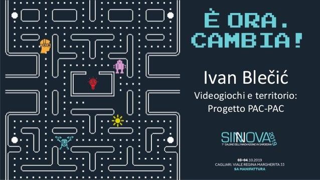 Ivan Blečić Videogiochi e territorio: Progetto PAC-PAC