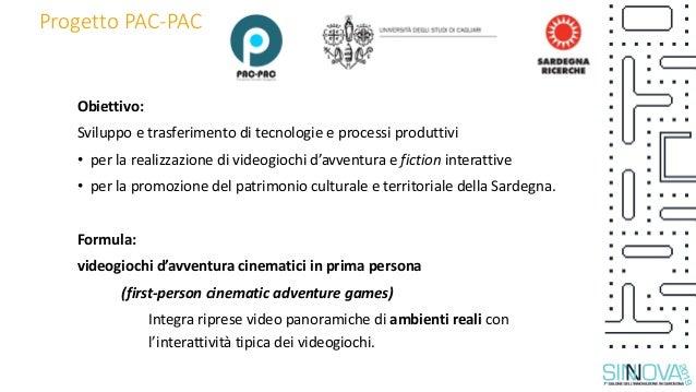Progetto PAC-PAC Obiettivo: Sviluppo e trasferimento di tecnologie e processi produttivi • per la realizzazione di videogi...