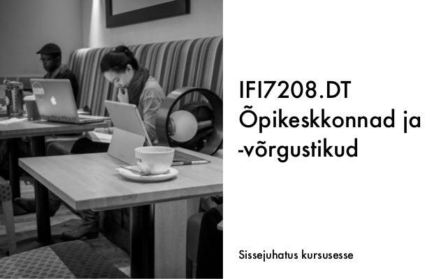 IFI7208.DT Õpikeskkonnad ja -võrgustikud Sissejuhatus kursusesse
