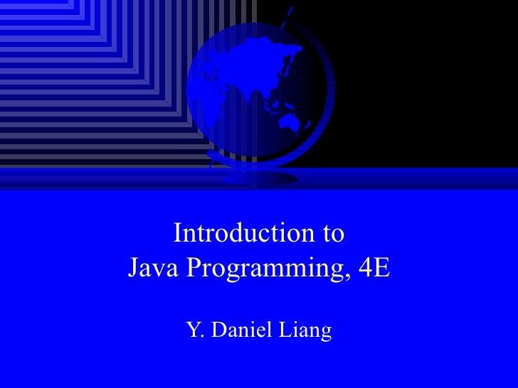 Introduction toJava Programming, 4E    Y. Daniel Liang