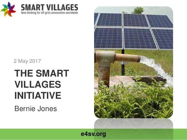 e4sv.org THE SMART VILLAGES INITIATIVE 2 May 2017 Bernie Jones
