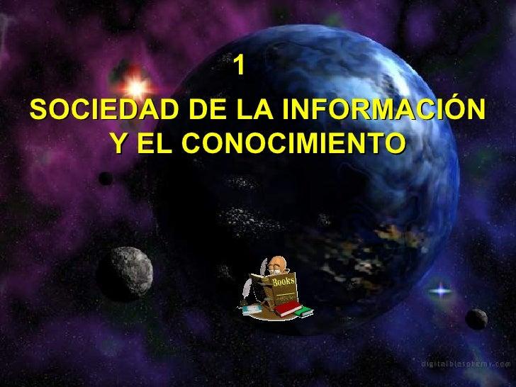 SOCIEDAD DE LA INFORMACIÓN Y EL CONOCIMIENTO 1