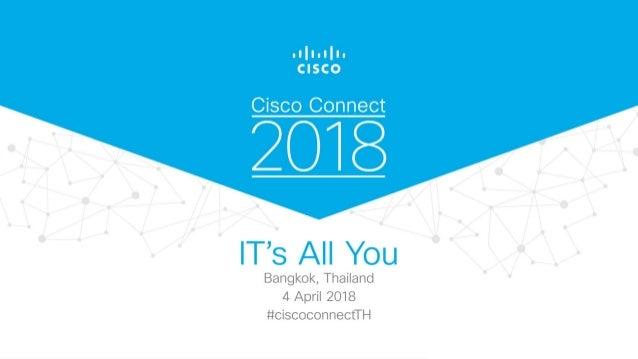 Cisco Connect 2018 Thailand - Software defined access a transformatio…