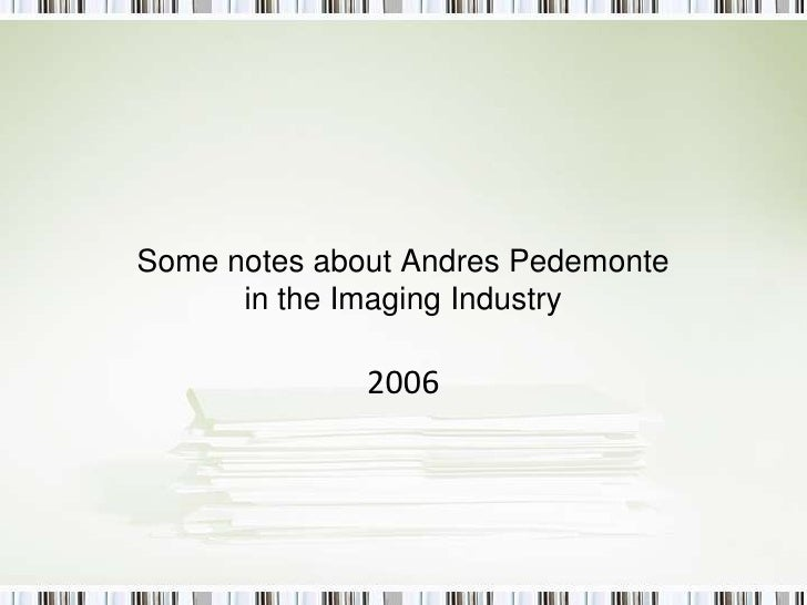 Some notes about Andres Pedemontein the Imaging Industry2006<br />