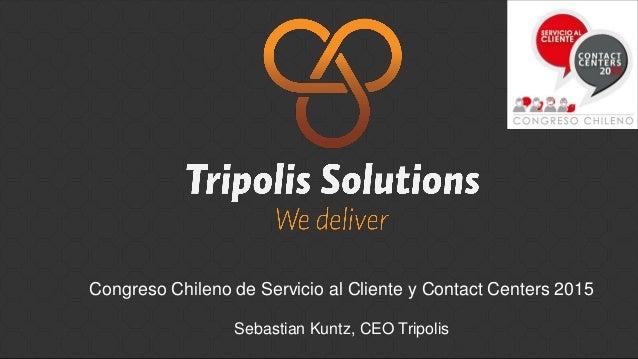 Congreso Chileno de Servicio al Cliente y Contact Centers 2015 Sebastian Kuntz, CEO Tripolis