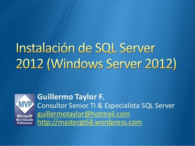 Guillermo Taylor F. Consultor Senior TI & Especialista SQL Server guillermotaylor@hotmail.com http://mastergt68.wordpress....