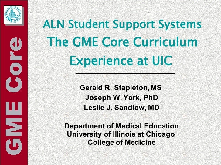 ALN Student Support Systems The GME Core Curriculum Experience at UIC   Gerald R. Stapleton, MS  Joseph W. York, PhD Lesli...