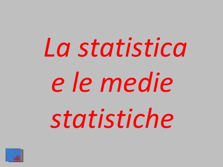La statistica e le medie statistiche