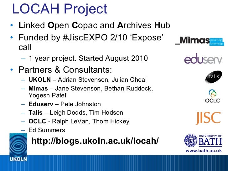 LOCAH Project <ul><li>L inked  O pen  C opac and  A rchives  H ub </li></ul><ul><li>Funded by #JiscEXPO 2/10 'Expose' call...