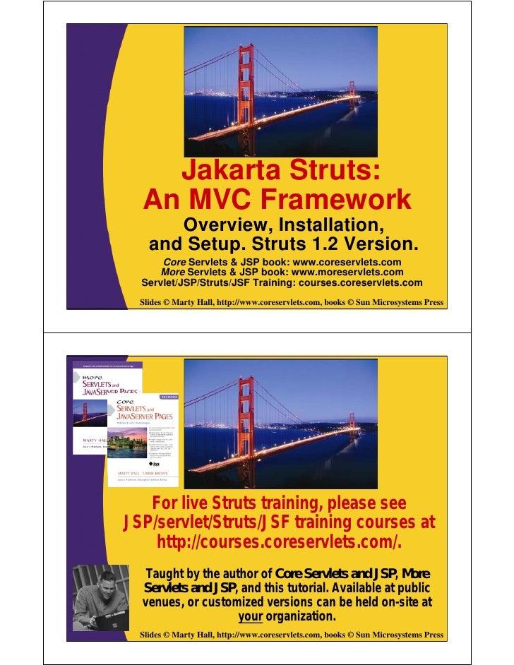 Jakarta Struts:   An MVC Framework        Overview, Installation,     and Setup. Struts 1.2 Version.       Core Servlets &...