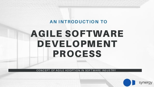 AN INTRODUCTION TO AGILE SOFTWARE DEVELOPMENT PROCESS CONCEPT OF AGILE ADOPTION IN SOFTWARE INSUSTRY