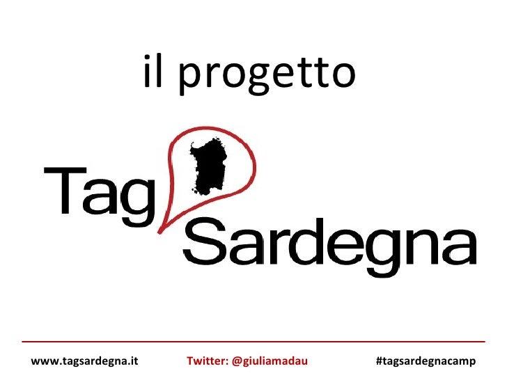 il progetto  www.tagsardegna.it #tagsardegnacamp Twitter: @giuliamadau