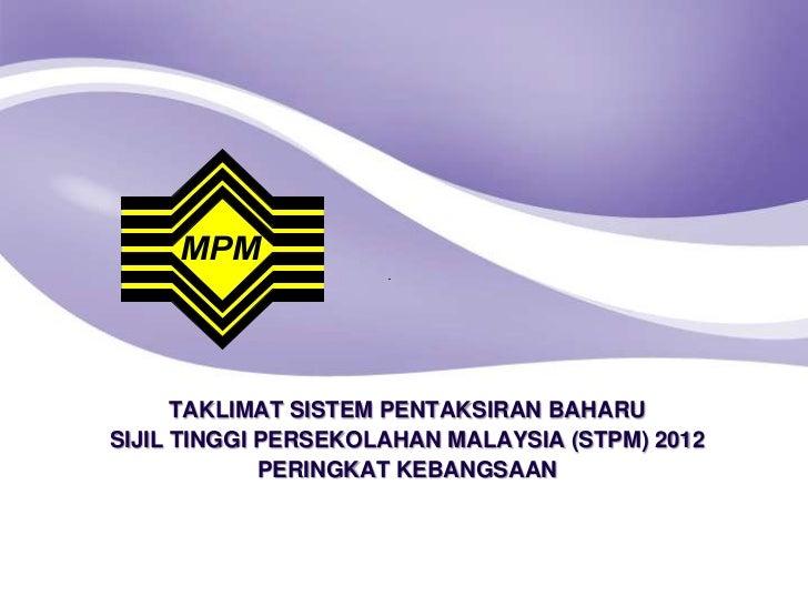 TAKLIMAT SISTEM PENTAKSIRAN BAHARUSIJIL TINGGI PERSEKOLAHAN MALAYSIA (STPM) 2012             PERINGKAT KEBANGSAAN