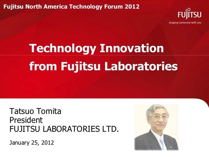 Fujitsu North America Technology Forum 2012        Technology Innovation        from Fujitsu Laboratories Tatsuo Tomita Pr...